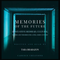 Memories of the Future: (Post) Steve Redhead, Cultural Studies and theories for a still-born century - Tara Brabazon