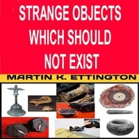 Strange Objects Which Should Not Exist - Martin K. Ettington