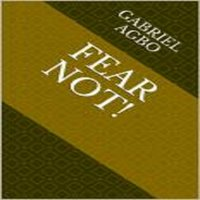 Fear Not! - Gabriel Agbo
