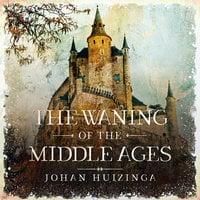 The Waning of the Middle Ages - Johan Huizinga