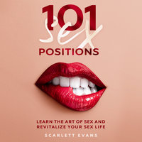 Sex Positions: 101 Consensual Sex Positions for Couples. Learn the Art of sex and Revitalize your Sex Life - Scarlett Evans