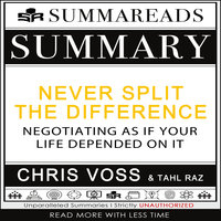 Summary of Never Split the Difference: Negotiating As If Your Life Depended On It by Chris Voss & Tahl Raz - Summareads Media
