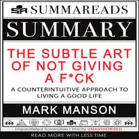 Summary of The Subtle Art of Not Giving a F*ck: A Counterintuitive Approach to Living a Good Life by Mark Manson - Summareads Media