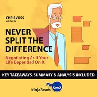 Never Split the Difference: Negotiating as if Your Life Depended on It by Chris Voss: Key Takeaways, Summary & Analysis Included - Ninja Reads