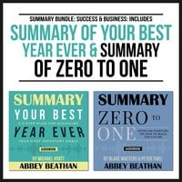 Summary Bundle: Success & Business – Includes Summary of Your Best Year Ever & Summary of Zero to One - Abbey Beathan
