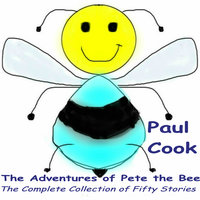 The Adventures of Pete the Bee: The Complete Collection of Fifty Stories - Paul Cook