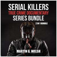 Serial Killers True Crime Documentary Series Bundle: 2 in 1 Bundle, Golden State Killer Book, Serial Killers Encyclopedia - Martin G. Welsh