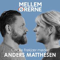 Mellem ørerne 20 - Cecilie Frøkjær møder Anders Matthesen - Cecilie Frøkjær