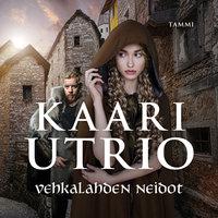 Vehkalahden neidot - Kaari Utrio