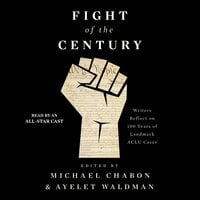 Fight of the Century: Writers Reflect on 100 Years of Landmark ACLU Cases - Michael Chabon, Ayelet Waldman, Elizabeth Strout, Jennifer Egan, Ann Patchett, Salman Rushdie, Geraldine Brooks, Dave Eggers, Michael Cunningham, Scott Turow, Jesmyn Ward, Rabih Alameddine, Neil Gaiman, Anthony Doerr, Louise Erdrich, Jacqueline Woodson, Lauren Groff, Meg Wolitzer, Li Yiyun, Marlon James, George Saunders, Jonathan Lethem, Yaa Gyasi, David Handler, Brit Bennett, Viet Thanh Nguyen, Adrian Nicole LeBlanc, Victor LaValle, Andrew Sean Greer, Sergio De La Pava, Moriel Rothman-Zecher, Héctor Tobar, Aleksandar Hemon, Steven Okazaki, Timothy Egan, Morgan Parker, Moses Sumney, William Finnegan, C.J. Anders, Brenda J. Childs