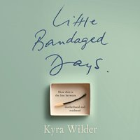 Little Bandaged Days - Kyra Wilder