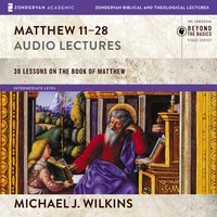 Matthew 11-28: Audio Lectures - Michael J. Wilkins