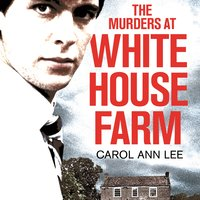 The Murders at White House Farm - Carol Ann Lee