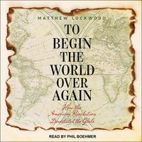 To Begin the World Over Again - Matthew Lockwood