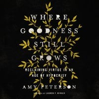 Where Goodness Still Grows - Amy Peterson