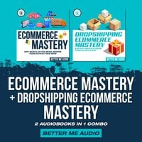 Ecommerce Mastery + Dropshipping Ecommerce Mastery: 2 Audiobooks in 1 Combo - Better Me Audio