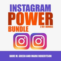 Instagram Power Bundle: 2 in 1 Bundle, Instagram and Instagram Marketing - Mark Robertson, Dave M. Green