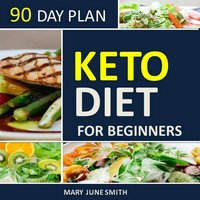 Keto Diet 90 Day Plan for Beginners (2020 Ketogenic Diet Plan) - Mary June Smith