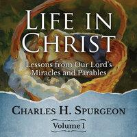 Life in Christ Vol. 1 - Charles H. Spurgeon