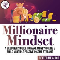 Millionaire Mindset: A Beginner's Guide to Make Money Online & Build Multiple Passive Income Streams - Better Me Audio