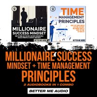 Millionaire Success Mindset + Time Management Principles: 2 Audiobooks in 1 Combo - Better Me Audio
