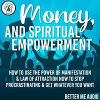 Money, and Spiritual Empowerment: How to Use the Power of Manifestation & Law of Attraction Now to Stop Procrastinating & Get Whatever You Want - Better Me Audio