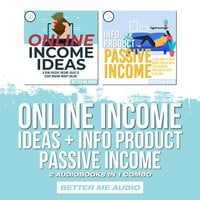 Online Income Ideas + Info Product Passive Income: 2 Audiobooks in 1 Combo - Better Me Audio