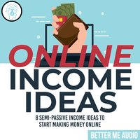 Online Income Ideas: 8 Semi-Passive Income Ideas to Start Making Money Online - Better Me Audio