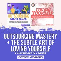 Outsourcing Mastery + The Subtle Art of Loving Yourself: 2 Audiobooks in 1 Combo - Better Me Audio