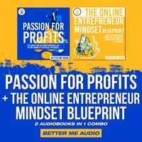 Passion for Profits + The Online Entrepreneur Mindset Blueprint: 2 Audiobooks in 1 Combo - Better Me Audio