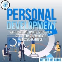 Personal Development: Self-Discipline, Habits, Meditation, Goal Setting, Abundance, Mindset, Gratitude - Better Me Audio