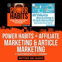 Power Habits + Affiliate Marketing & Article Marketing: 2 Audiobooks in 1 Combo - Better Me Audio