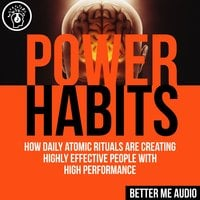 Power Habits: How Daily Atomic Rituals Are Creating Highly Effective People With High Performance - Better Me Audio