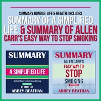 Summary Bundle: Life & Health (Includes Summary of A Simplified Life & Summary of Allen Carr's Easy Way to Stop Smoking) - Abbey Beathan
