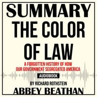 Summary of The Color of Law: A Forgotten History of How Our Government Segregated America by Richard Rothstein - Abbey Beathan