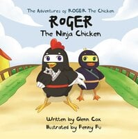 The Adventures of Roger the Chicken– Roger the Ninja Chicken - Glenn Cox