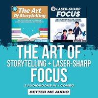 The Art of Storytelling + Laser-Sharp Focus: 2 Audiobooks in 1 Combo - Better Me Audio