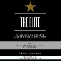 The Elite: Think Like an Athlete Succeed Like a Champion With 10 Things the Elite Do Differently