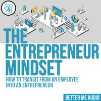 The Entrepreneur Mindset: How to Transit From An Employee Into An Entrepreneur - Better Me Audio