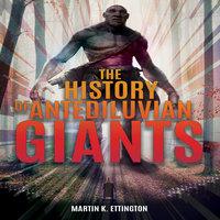 The History of Antediluvian Giants - Martin K. Ettington