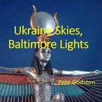 Ukraine Skies, Baltimore Lights - Pete Godston