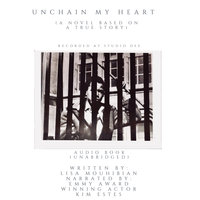 Unchain My Heart (A Novel Based on a True Story) - Lisa Mouhibian