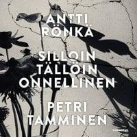 Silloin tällöin onnellinen - Pelosta, kirjoittamisesta ja kirjoittamisen pelosta - Petri Tamminen, Antti Rönkä