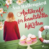 Antikcafé för kantstötta hjärtan - Åsa Hallengård