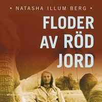 Floder av röd jord - Natasha Illum, Natasha Illum Berg