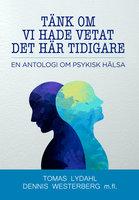 Tänk om vi hade vetat det här tidigare - En antologi om psykisk hälsa - Tomas Lydahl, Dennis Westerberg