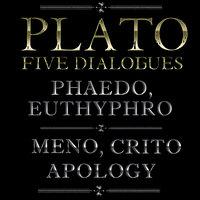 Plato: Five Dialogues– Euthyphro, Apology, Crito, Meno, Phaedo - Plato