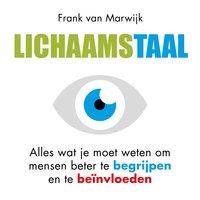 Lichaamstaal: Alles wat je moet weten om mensen beter te begrijpen en te beïnvloeden - Frank van Marwijk