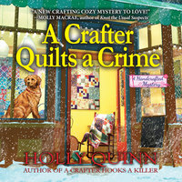 A Crafter Quilts a Crime - Holly Quinn