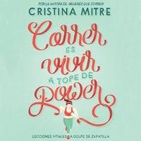 Correr es vivir a tope de power - Cristina Mitre
